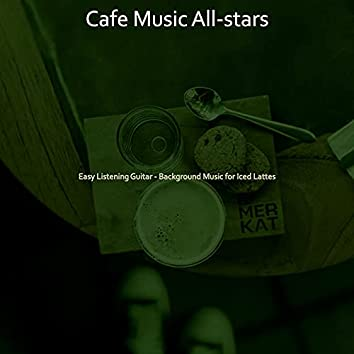 Easy Listening Guitar - Background Music for Iced Lattes