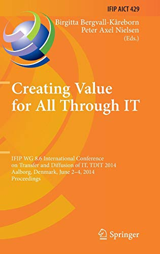 Creating Value for All Through IT: IFIP WG 8.6 International Conference on Transfer and Diffusion of IT, TDIT 2014, Aalborg, Denmark, June 2-4, 2014, ... and Communication Technology (429))