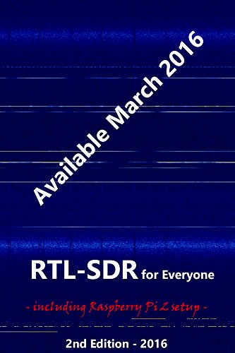 RTL-SDR for Everyone: Second Edition 2016 Guide including Raspberry Pi 2