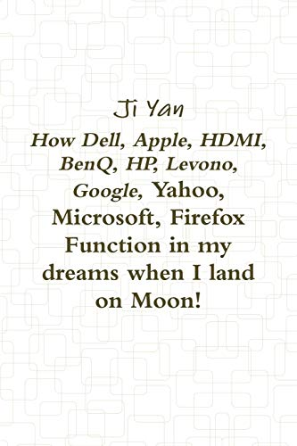 How Dell, Apple, HDMI, BenQ, HP, Levono, Google, Yahoo, Microsoft, Firefox Function in my dreams when I land on Moon!
