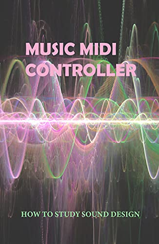 Music Midi Controller: How To Study Sound Design: Musical Theatre Songs For Mixers (English Edition)