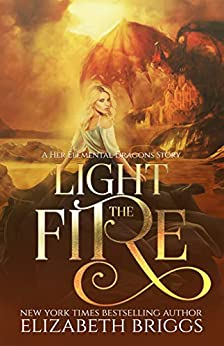 Light The Fire (Her Elemental Dragons Book 6) by [Elizabeth Briggs]
