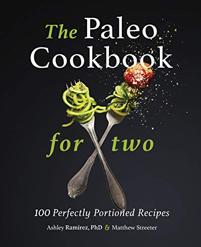 The Paleo Cookbook for Two: 100 Perfectly Portioned Recipes