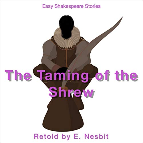 The Taming of the Shrew Retold by E. Nesbit audiobook cover art