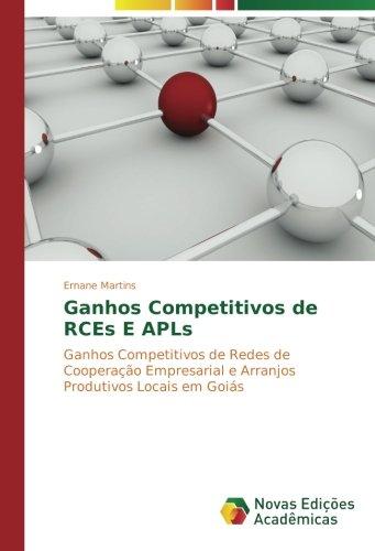 Ganhos Competitivos de RCEs E APLs: Ganhos Competitivos de Redes de Cooperação Empresarial e Arranjos Produtivos Locais em Goiás