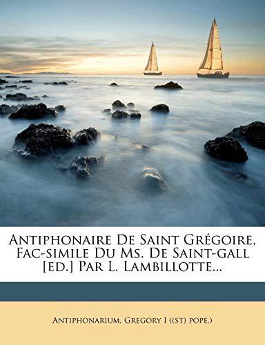 Antiphonaire de Saint Gregoire, Fac-Simile Du Ms. de Saint-Gall [Ed.] Par L. Lambillotte... (French Edition)