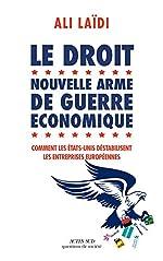 Le Droit, nouvelle arme de guerre économique - Comment les Etats-Unis déstabilisent les entreprises européennes d'Ali Laïdi