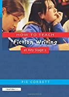 How to Teach Fiction Writing at Key Stage 2 (Writers' Workshop)