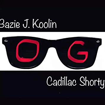 O.G (feat. Cadillac Shorty)
