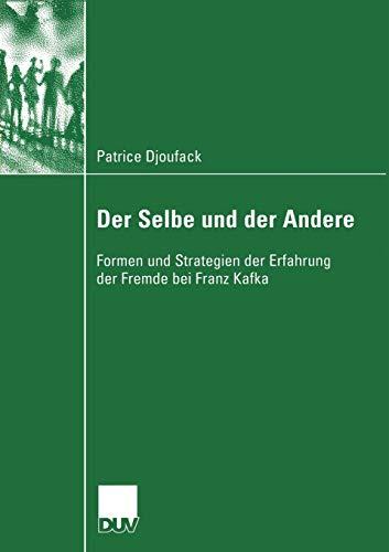 Der Selbe und der Andere: Formen und Strategien der Erfahrung der Fremde bei Franz Kafka (Literaturwissenschaft)