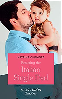 Resisting The Italian Single Dad (Mills & Boon True Love) by [Katrina Cudmore]