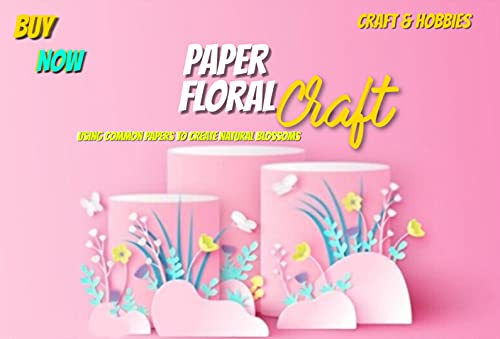 Paper Floral Craft Using Common Papers To Create Natural Blossoms (English Edition)