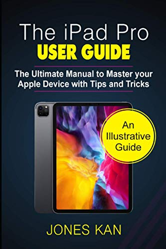 The iPad Pro User Guide: The Ultimate Manual to Master your Apple Device with Tips and Tricks