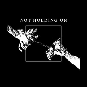 Not Holding On