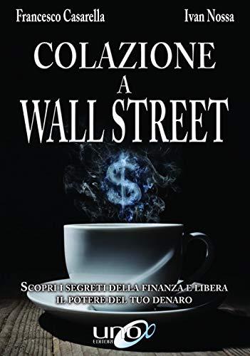 Colazione a Wall Street. Scopri i segreti della finanza e libera. Il potere del tuo denaro