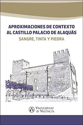 Aproximaciones de contexto al castillo palacio de Alaquàs: Sangre, tinta y piedra