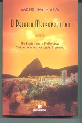 Desafio Metropolitano, O: Um Estudo sobre a Problemática Sóc: Um estudo sobre a problemática sócio-espacial nas metrópoles brasileiras