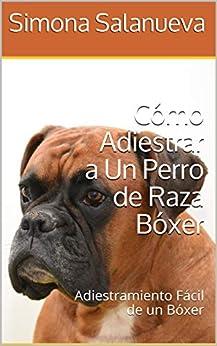 Cómo Adiestrar a Un Perro de Raza Bóxer: Adiestramiento Fácil de un Bóxer 2
