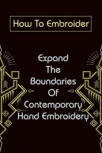 How To Embroider: Expand The Boundaries Of Contemporary Hand Embroidery: Easy Stitch Embroidery Needle (English Edition)