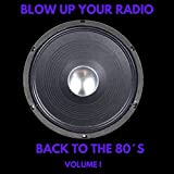 Blow up Your Radio: Back to the 80´s, Vol. I