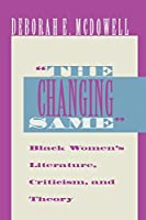 """The Changing Same"""": Black Women's Literature, Criticism, and Theory"""
