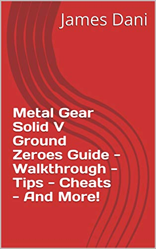 Metal Gear Solid V Ground Zeroes Guide - Walkthrough - Tips - Cheats - And More! (English Edition)