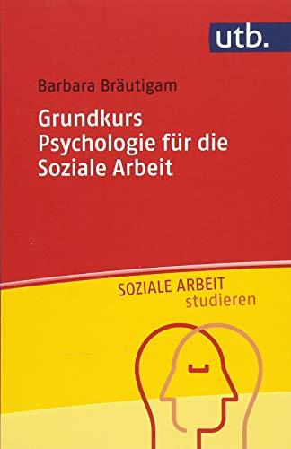Grundkurs Psychologie für die Soziale Arbeit (UTB S (Small-Format) / Uni-Taschenbücher) (Soziale Arbeit studieren)