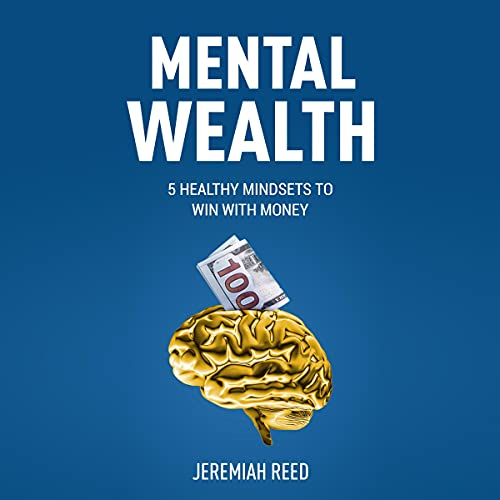 Listen Mental Wealth: 5 Healthy Mindsets to Win with Money audio book