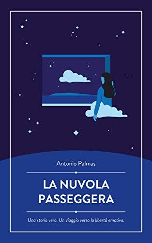 La Nuvola Passeggera: Una storia vera. Un viaggio verso la libertà emotiva.