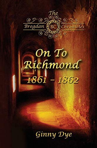 Compare Textbook Prices for On To Richmond 1861-1862: #2 in the Bregdan Chronicles Historical Fiction Romance Series  ISBN 9781544267425 by Dye, Ginny