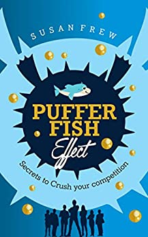 Pufferfish Effect: Secrets to Crush Your Competition by [Susan Frew]