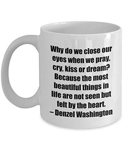 N\A Taza de café - ¿por qué cerramos los Ojos Cuando rezamos, lloramos, besamos o soñamos? Porque Las Cosas más Bellas de la Vida no se Ven, Sino Que se sienten con el corazón.