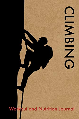Climbing Workout and Nutrition Journal: Cool Climbing Fitness Notebook and Food Diary Planner For Climber and Instructor - Strength Diet and Training Routine Log