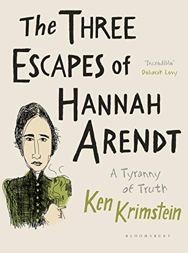 The Three Escapes of Hannah Arendt: A Tyranny of Truth (English Edition)