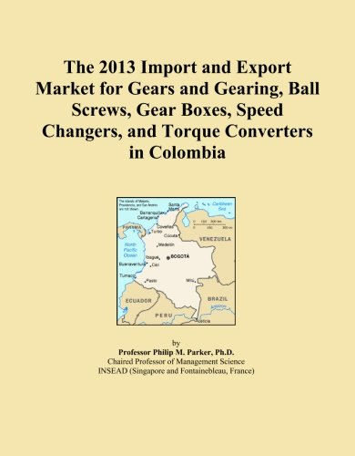 The 2013 Import and Export Market for Gears and Gearing, Ball Screws, Gear Boxes, Speed Changers, and Torque Converters in Colombia