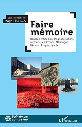 Faire mémoire: Regard croisé sur les mobilisations mémorielles - (France, Allemagne, Ukraine, Turquie, Égypte) (Politique Comparée)