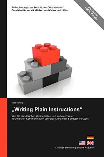 """Lösungen zur Technischen Dokumentation: """"Writing Plain Instructions"""": Wie Sie Handbücher, Online-Hilfen und andere Formen Technischer Kommunikation ... Schreiben, Die Jeder Benutzer Versteht"""
