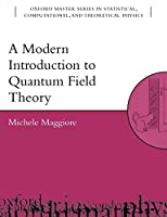 A Modern Introduction To Quantum Field Theory (Oxford Master Series In Statistical, Computational, And Theoretical Physics)