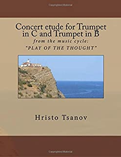 """Concert etude for Trumpet in C and Trumpet in B: from the music cycle: """" PLAY OF THE THOUGHT """""""