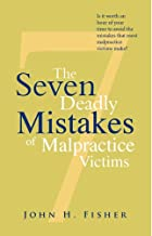 The Seven Deadly Mistakes of Malpractice Victims