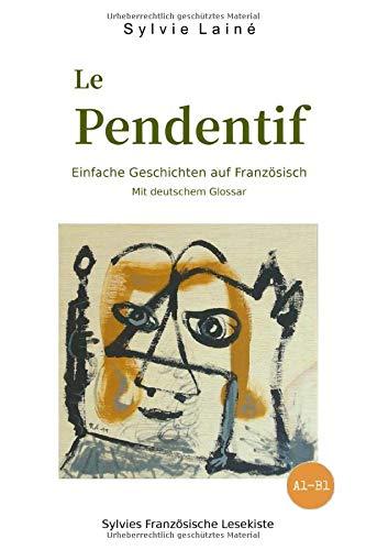 Le Pendentif, Einfache Geschichten auf Französisch: mit deutschem Glossar: Mit Deutschem Glossar (zweisprachig)
