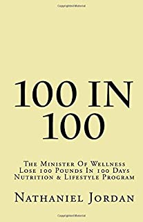 100 IN 100: The Minister Of Wellness Lose 100 Pounds In 100 Days Nutrition & Lifestyle Program