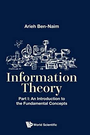 Information Theory, Part I: An Introduction to the Fundamental Concepts by Arieh Ben-Naim(2017-08-02)
