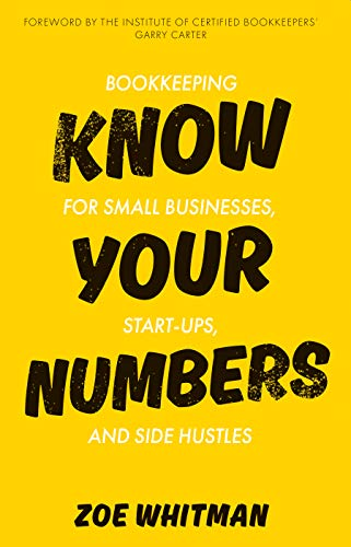 Know Your Numbers: Bookkeeping for Small Businesses, Start-ups, and Side Hustles (English Edition)