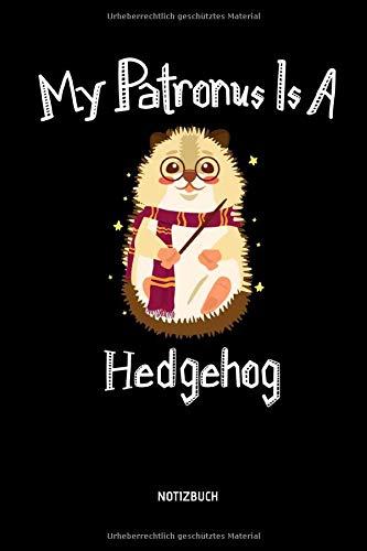 My Patronus Is A Hedgehog - Notizbuch: Lustiges Igel Notizbuch. Tolle Igel Zubehör & Igel Geschenk Idee für Zauberer.
