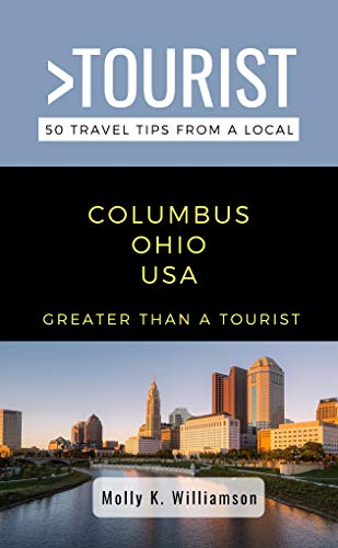 Greater Than a Tourist- Columbus Ohio USA: 50 Travel Tips from a Local (English Edition)