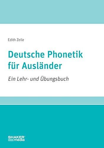 Deutsche Phonetik für Ausländer: Ein Lehr- und Übungsbuch