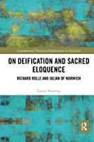 On Deification and Sacred Eloquence: Richard Rolle and Julian of Norwich (Contemporary Theological Explorations in Mysticism)