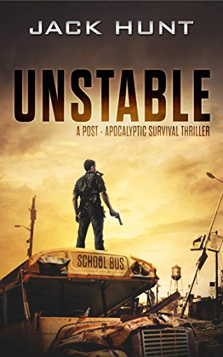 Unstable: A Post-Apocalyptic Survival Thriller (The Amygdala Syndrome Book 1) by [Jack Hunt]