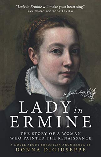 Lady in Ermine — The Story of a Woman Who Painted The Renaissance: A Biographical Novel of Sofonisba Anguissola